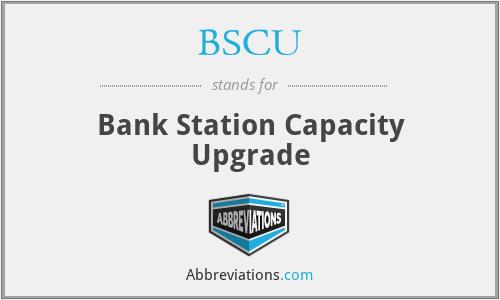 BSCU - Bank Station Capacity Upgrade