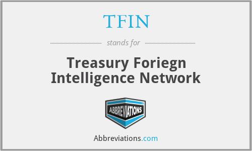TFIN - Treasury Foriegn Intelligence Network