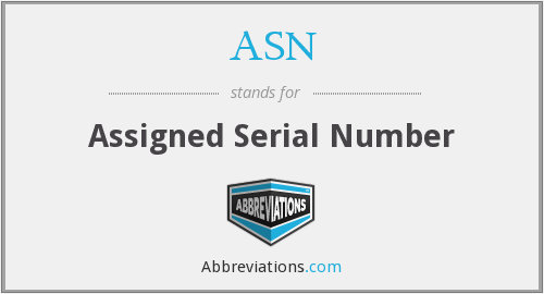 ASN - Assigned Serial Number