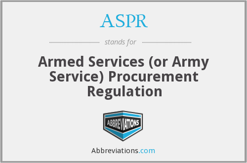 ASPR - Armed Services (or Army Service) Procurement Regulation