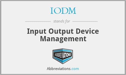 IODM - Input Output Device Management