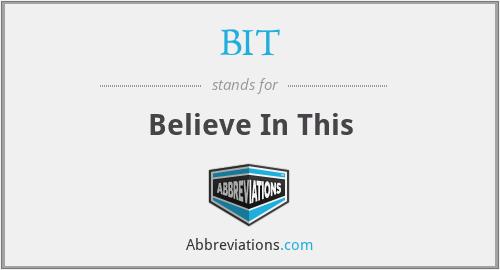 BIT - Believe In This