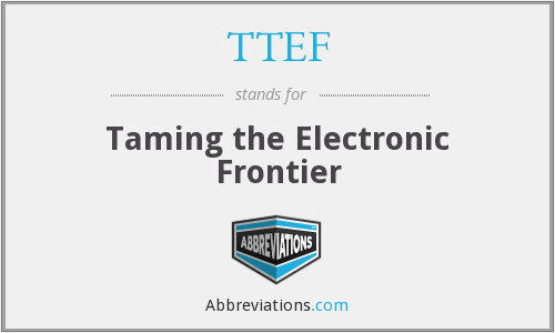 TTEF - Taming the Electronic Frontier