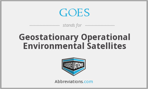 GOES - Geostationary Operational Environmental Satellites