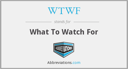 WTWF - What To Watch For