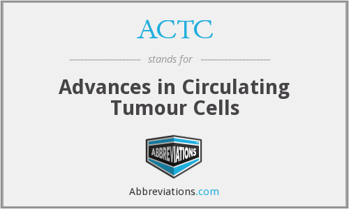 ACTC - Advances in Circulating Tumour Cells
