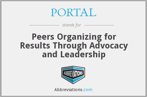 PORTAL - Peers Organizing for Results Through Advocacy and Leadership