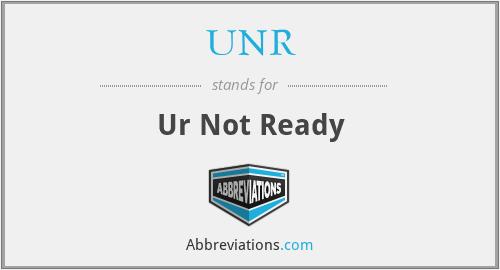 UNR - Ur Not Ready