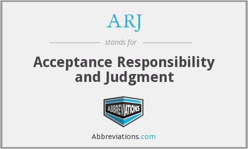ARJ - Acceptance Responsibility and Judgment