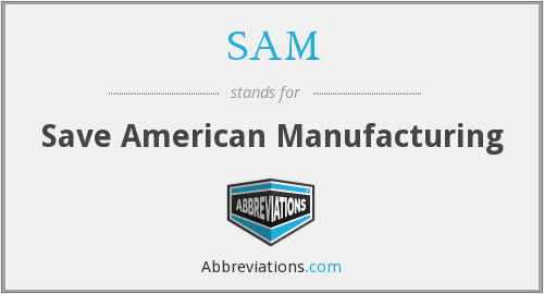SAM - Save American Manufacturing
