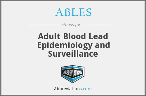ABLES - Adult Blood Lead Epidemiology and Surveillance