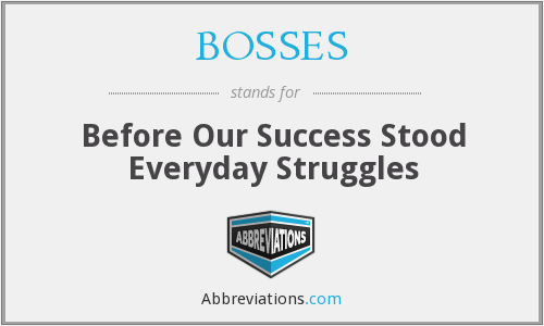 BOSSES - Before Our Success Stood Everyday Struggles