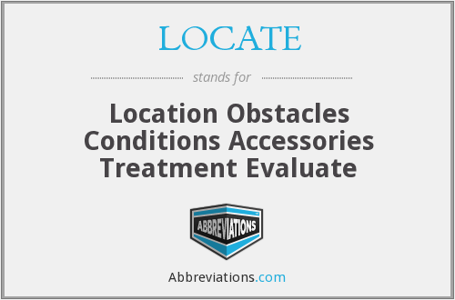 LOCATE - Location Obstacles Conditions Accessories Treatment Evaluate