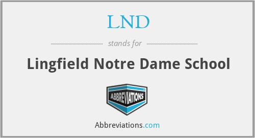 LND - Lingfield Notre Dame School