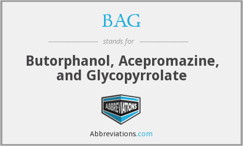 BAG - Butorphanol, Acepromazine, and Glycopyrrolate