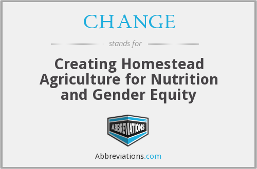 CHANGE - Creating Homestead Agriculture for Nutrition and Gender Equity