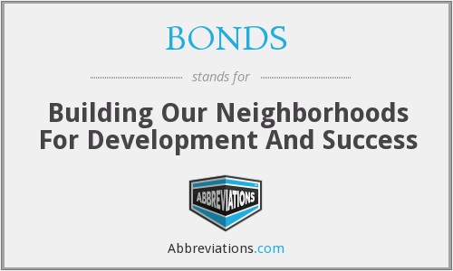 BONDS - Building Our Neighborhoods For Development And Success