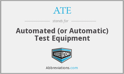 ATE - Automated (or Automatic) Test Equipment