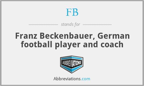 FB - Franz Beckenbauer, German football player and coach
