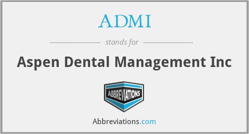 ADMI - Aspen Dental Management Inc