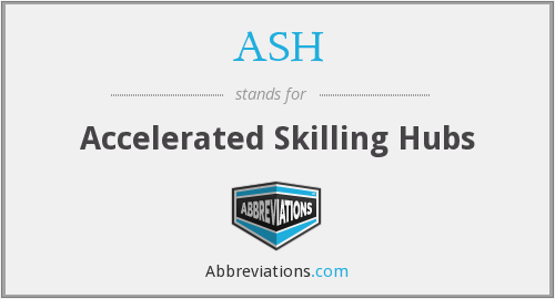 ASH - Accelerated Skilling Hubs