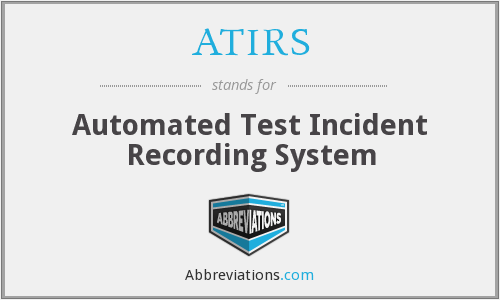 ATIRS - Automated Test Incident Recording System