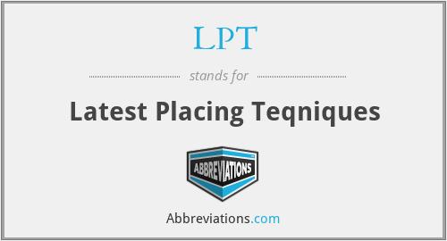 LPT - Latest Placing Teqniques