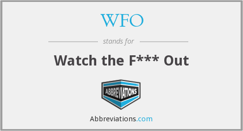 WFO - Watch the F*** Out
