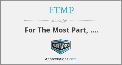 FTMP - For The Most Part, ....
