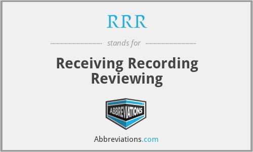 RRR - Receiving Recording Reviewing