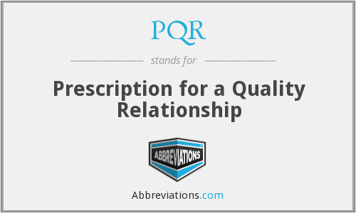 PQR - Prescription for a Quality Relationship