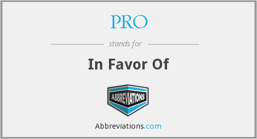 PRO - In Favor Of