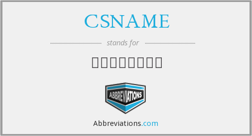 What does CSNAME stand for?