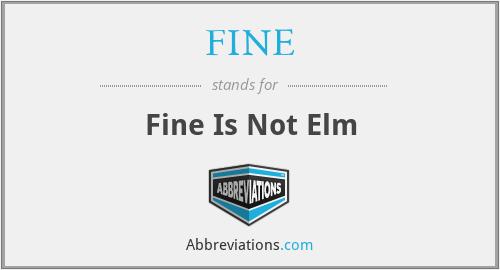 FINE - Fine Is Not Elm