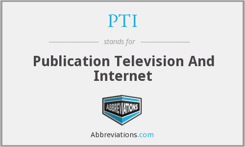 PTI - Publication Television And Internet