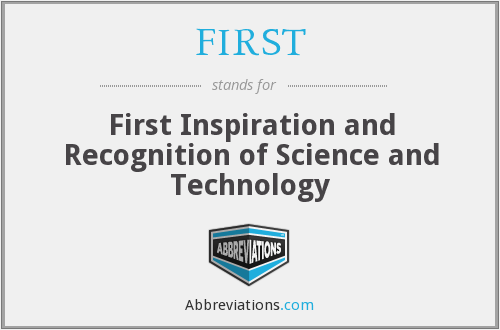 FIRST - First Inspiration and Recognition of Science and Technology
