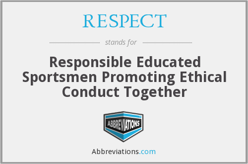 RESPECT - Responsible Educated Sportsmen Promoting Ethical Conduct Together