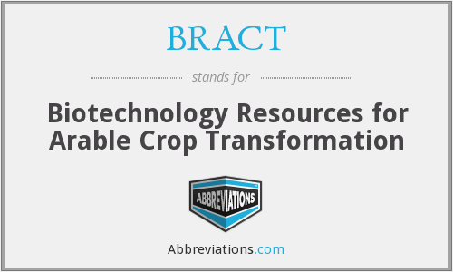 BRACT - Biotechnology Resources for Arable Crop Transformation