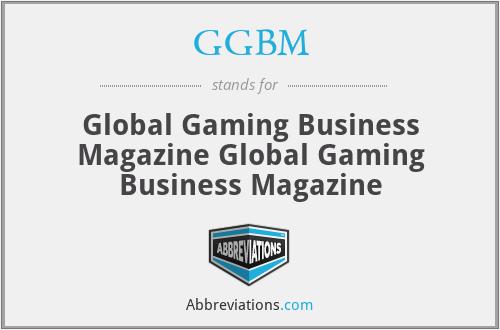 GGBM - Global Gaming Business Magazine Global Gaming Business Magazine