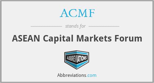 ACMF - ASEAN Capital Markets Forum