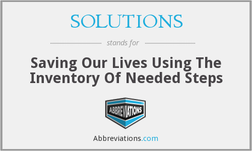 SOLUTIONS - Saving Our Lives Using The Inventory Of Needed Steps