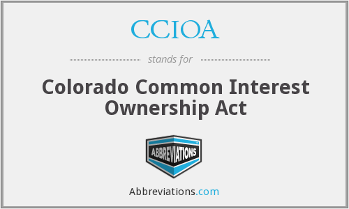 CCIOA - Colorado Common Interest Ownership Act