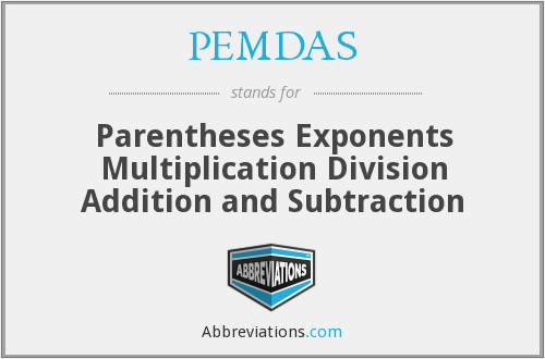 PEMDAS - Parentheses Exponents Multiplication Division Addition and Subtraction