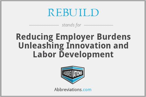 REBUILD - Reducing Employer Burdens Unleashing Innovation and Labor Development