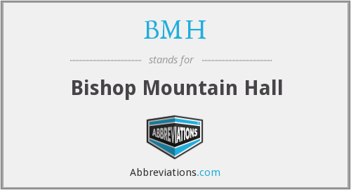 BMH - Bishop Mountain Hall