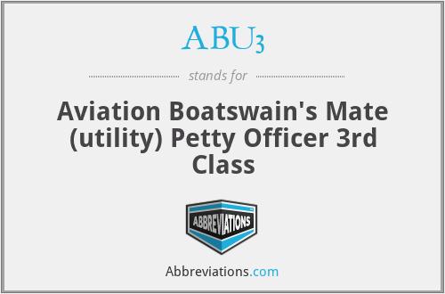 ABU3 - Aviation Boatswain's Mate (utility) Petty Officer 3rd Class