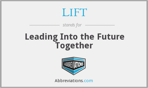 LIFT - Leading Into the Future Together