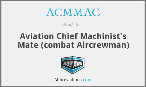 ACMMAC - Aviation Chief Machinist's Mate (combat Aircrewman)