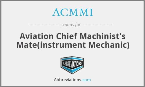 ACMMI - Aviation Chief Machinist's Mate(instrument Mechanic)