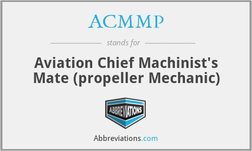 ACMMP - Aviation Chief Machinist's Mate (propeller Mechanic)